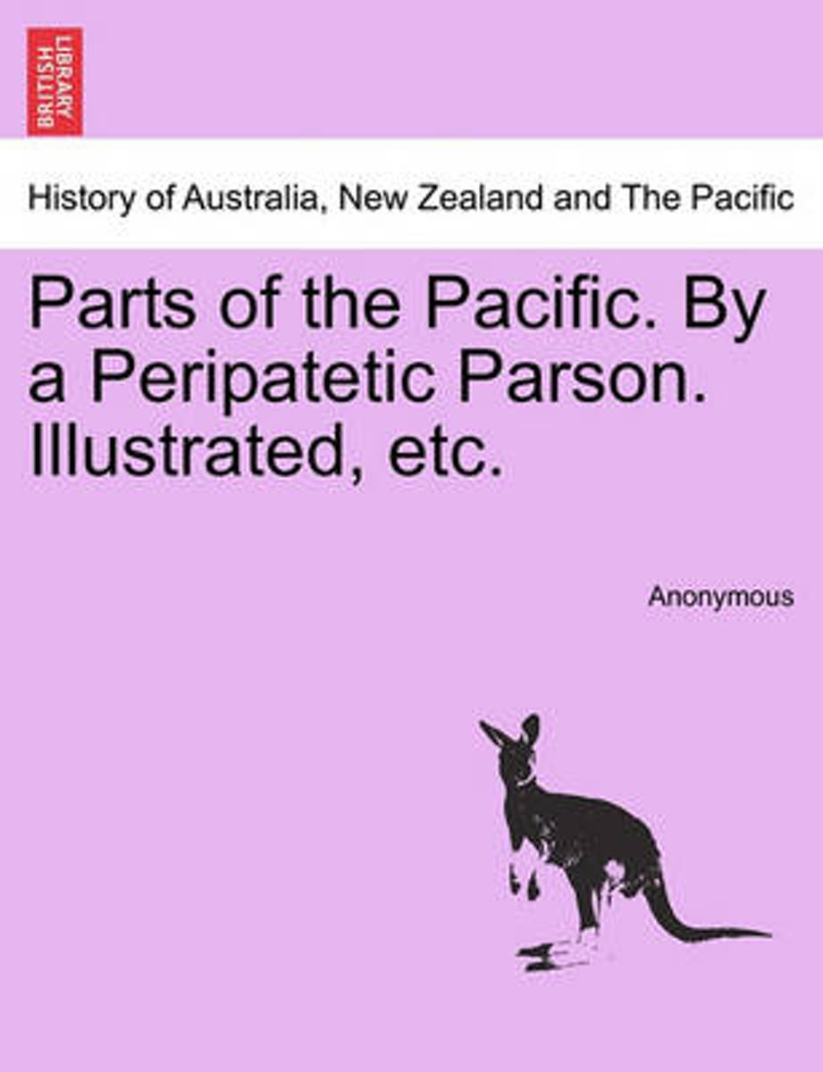 Parts of the Pacific. by a Peripatetic Parson. Illustrated, Etc.