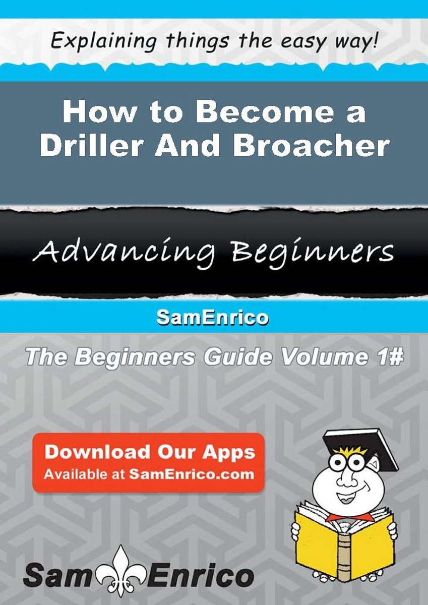 How to Become a Driller And Broacher