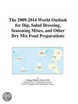 The 2009-2014 World Outlook for Dip, Salad Dressing, Seasoning Mixes, and Other Dry Mix Food Preparations