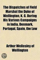 The Dispatches Of Field Marshal The Duke Of Wellington, K. G. During His Various Campaigns In India, Denmark, Portugal, Spain, The Low