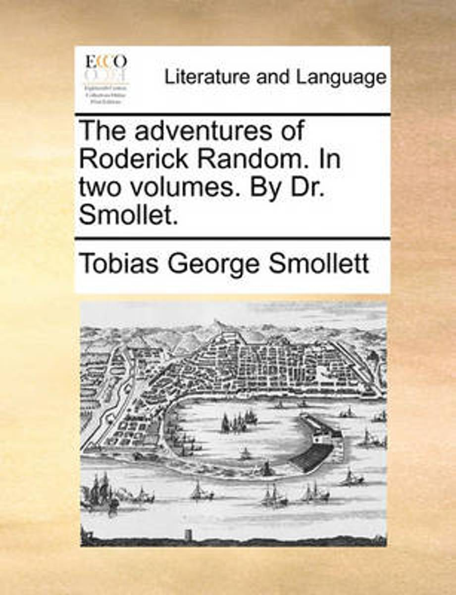 The Adventures of Roderick Random. in Two Volumes. by Dr. Smollet.