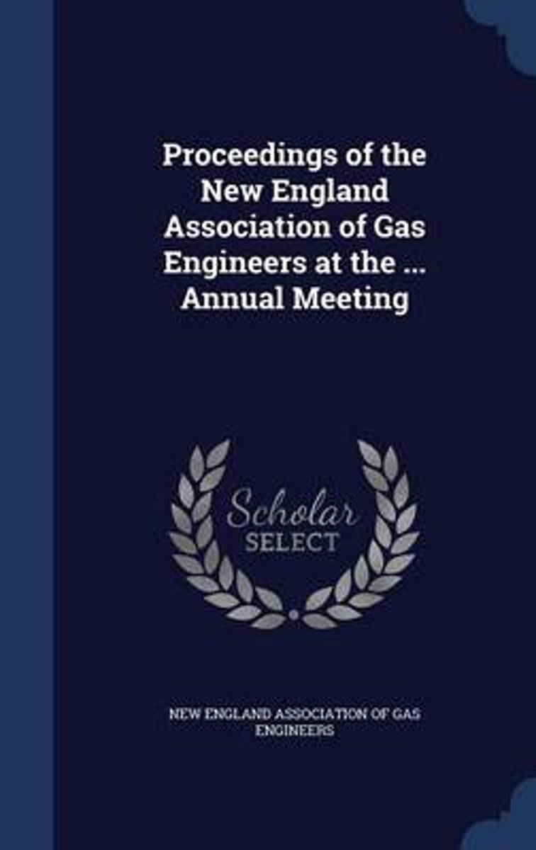 Proceedings of the New England Association of Gas Engineers at the ... Annual Meeting