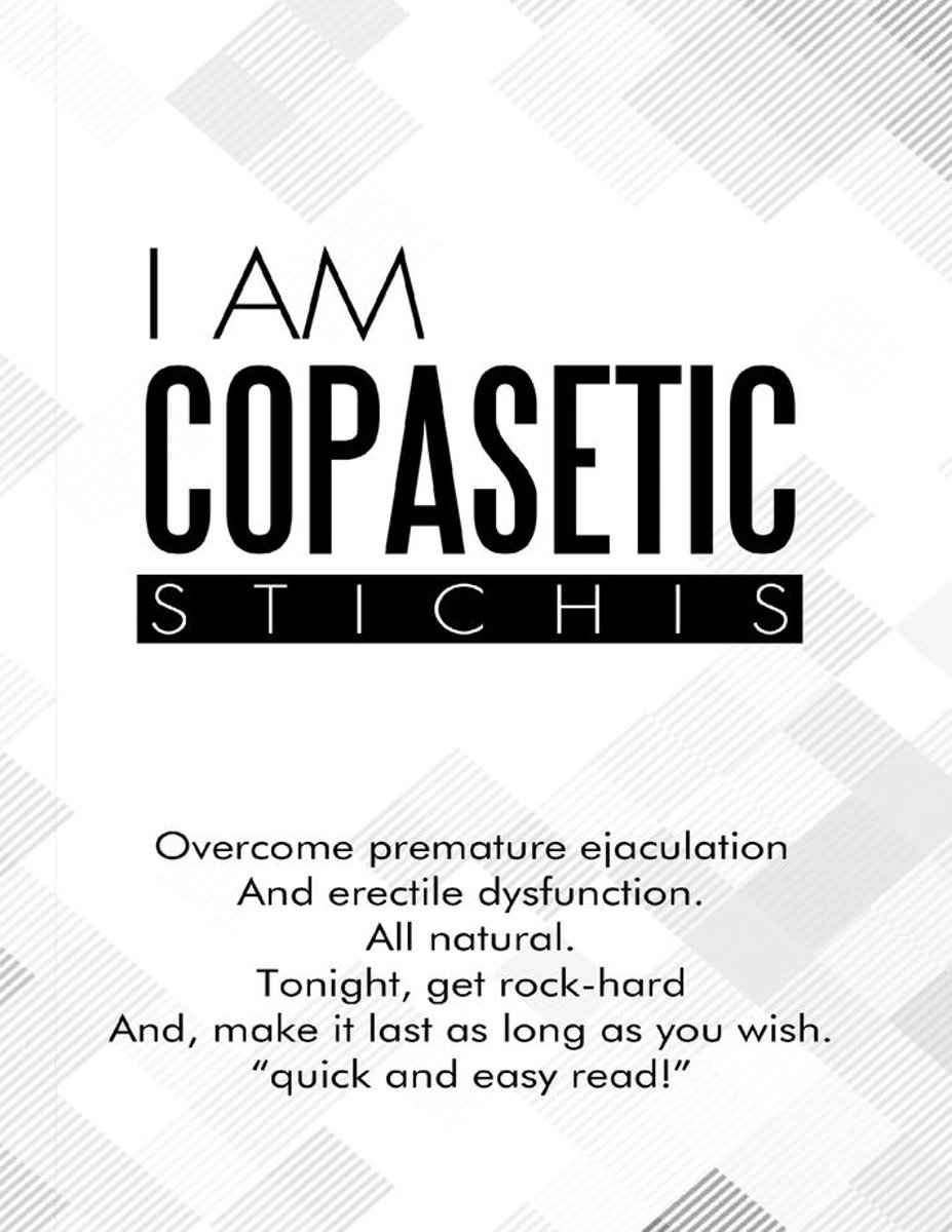 I Am Copasetic: Overcome Premature Ejaculation and Erectile Dysfunction. All Natural. Tonight, Get Rock-Hard and, Make It Last As Long As You Wish. ''Quick and Easy Read!''