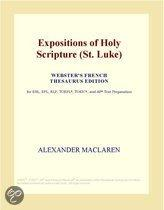 Expositions of Holy Scripture (St. Luke) (Webster's French Thesaurus Edition)