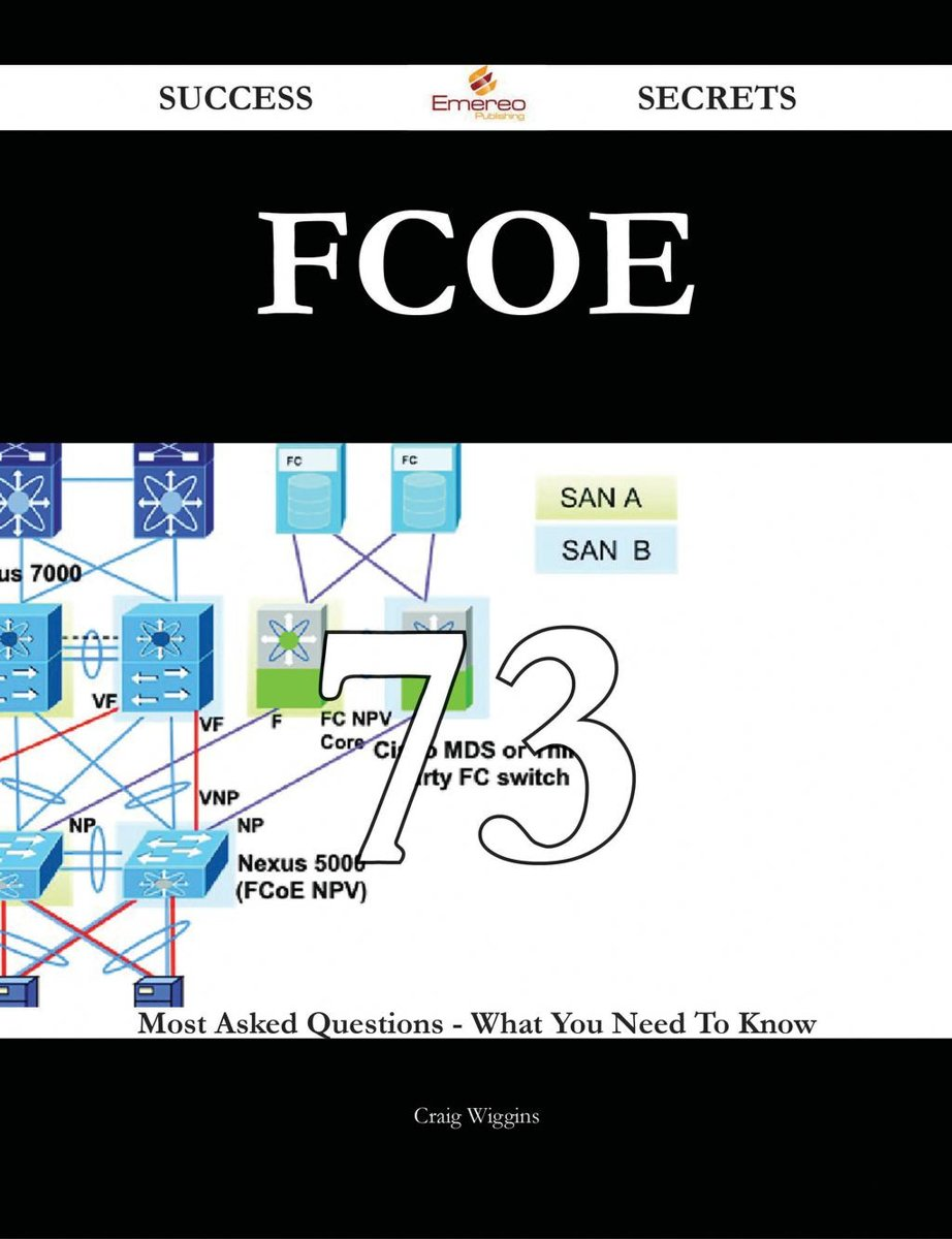 FCoE 73 Success Secrets - 73 Most Asked Questions On FCoE - What You Need To Know
