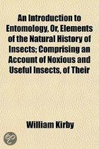 an Introduction to Entomology, Or, Elements of the Natural History of Insects; Comprising an Account of Noxious and Useful Insects, of Their