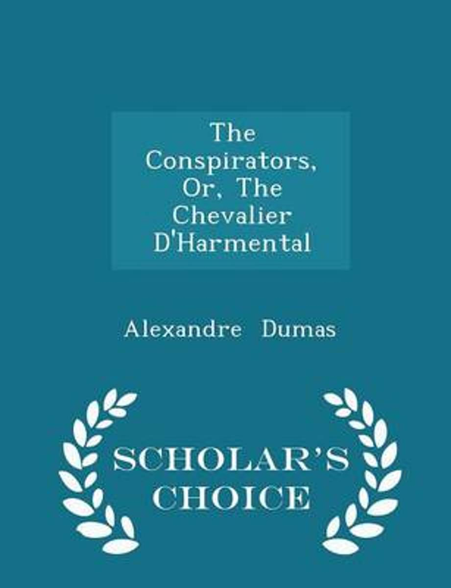 The Conspirators, Or, the Chevalier D'Harmental - Scholar's Choice Edition