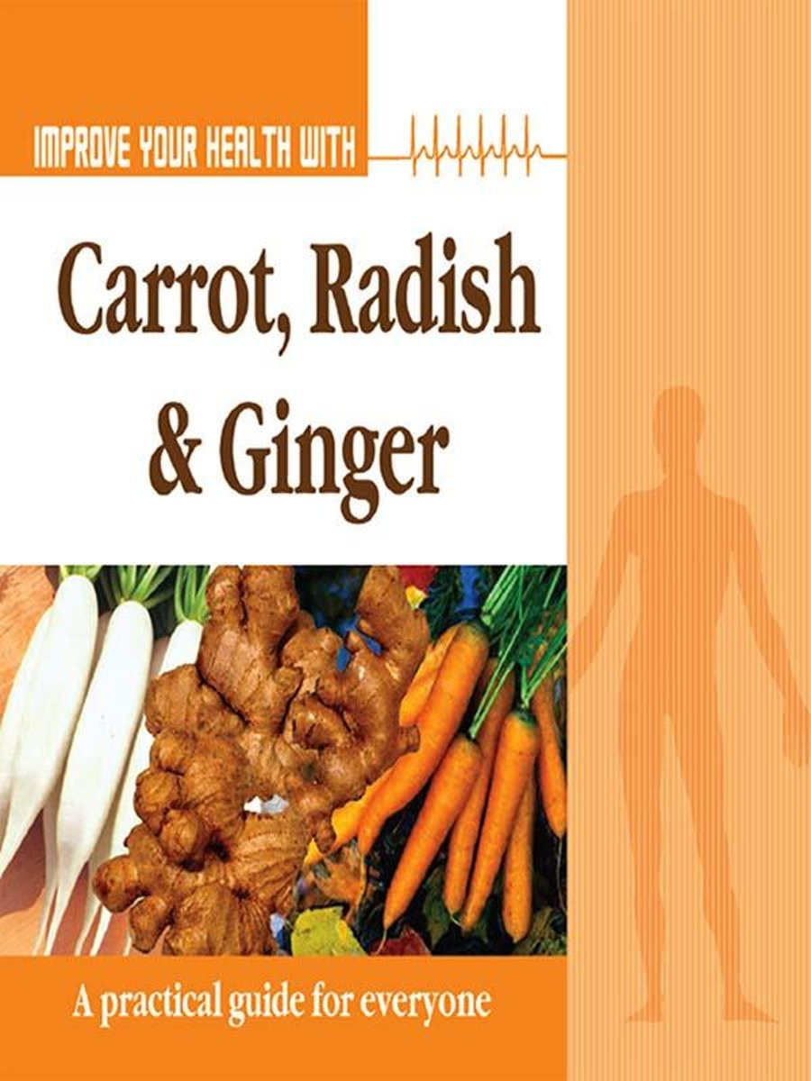 Improve Your Health With Carrot, Radish and Ginger