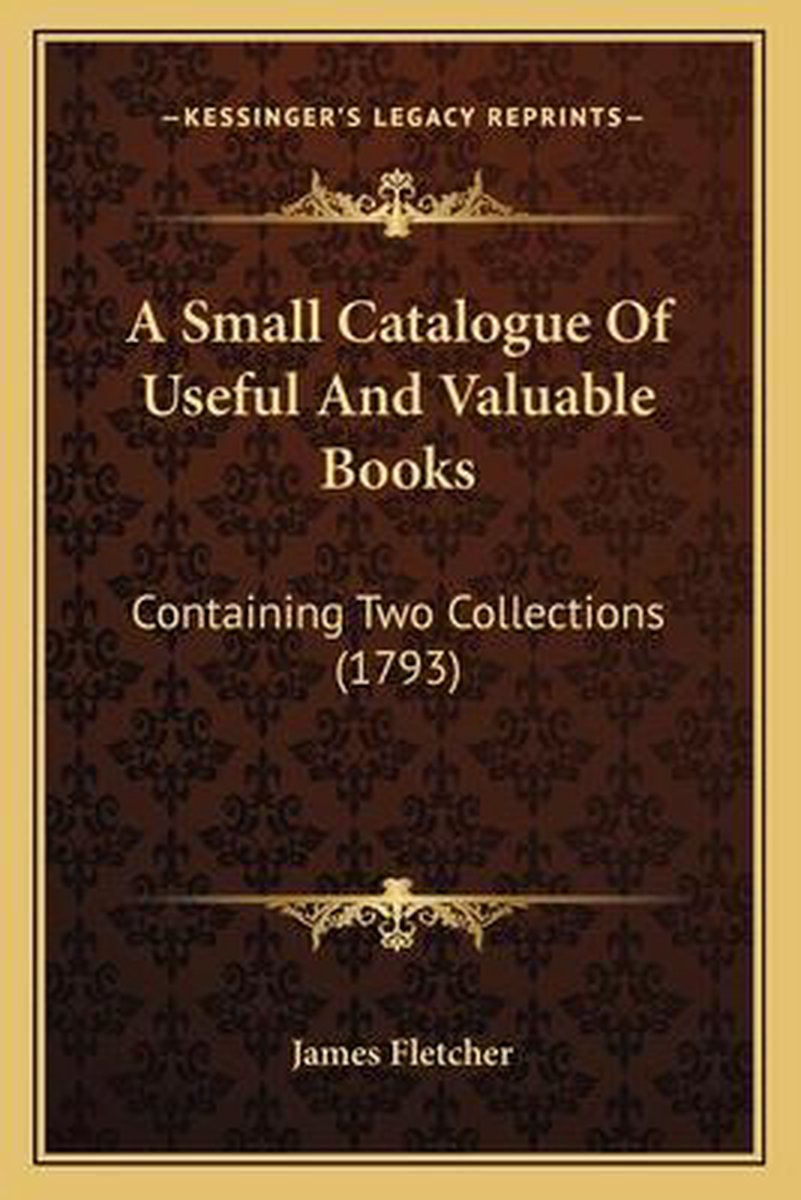 A Small Catalogue of Useful and Valuable Books