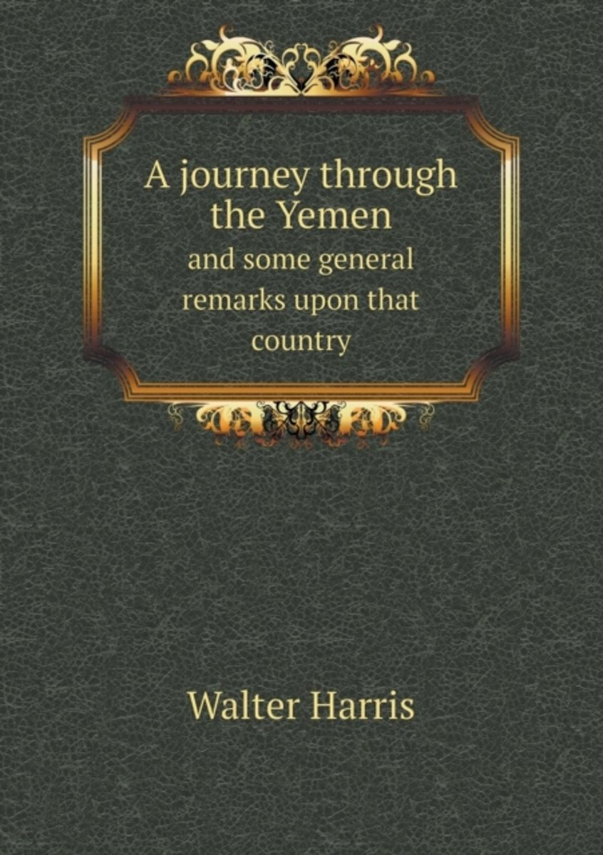 A Journey Through the Yemen and Some General Remarks Upon That Country