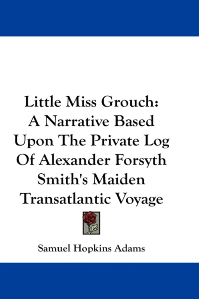 Little Miss Grouch: A Narrative Based Upon the Private Log of Alexander Forsyth Smith's Maiden Transatlantic Voyage