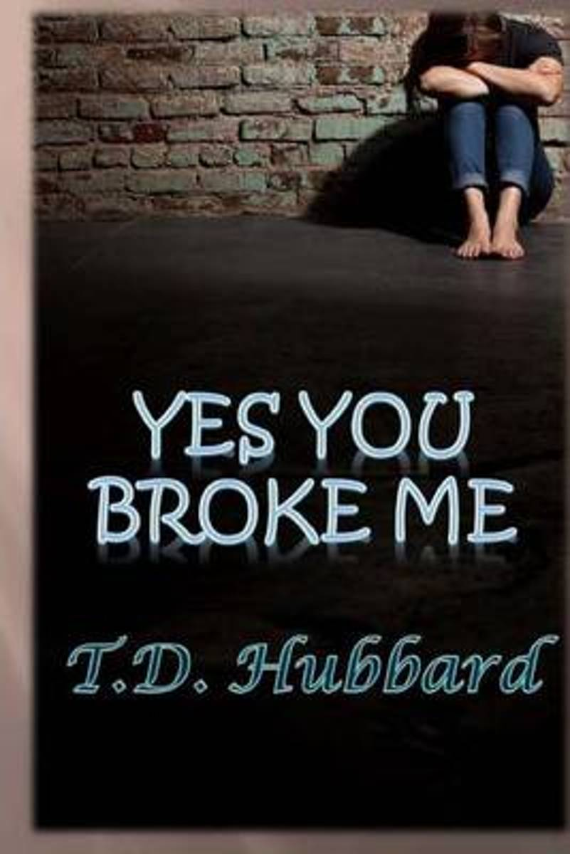 Yes You Broke Me