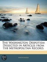 The Washington Despotism Dissected In Articles From The Metropolitan Record.