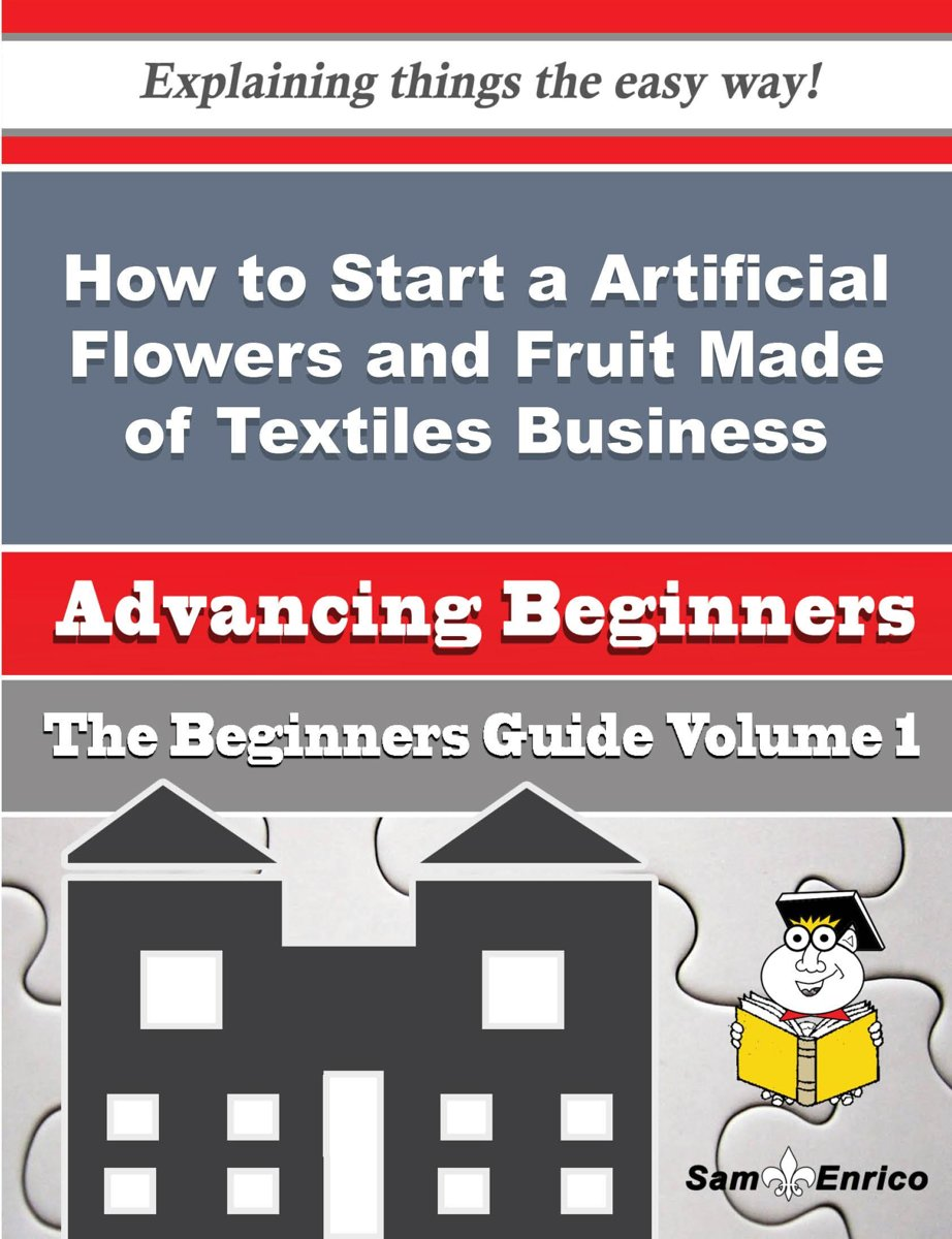 How to Start a Artificial Flowers and Fruit Made of Textiles Business (Beginners Guide)