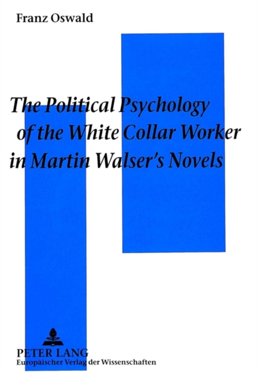 Political Psychology of the White Collar Worker in Martin Walser's Novels