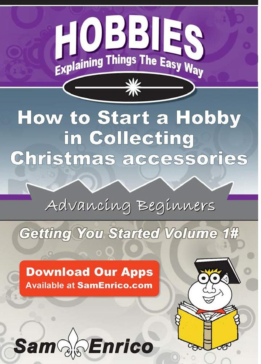 How to Start a Hobby in Collecting Christmas accessories