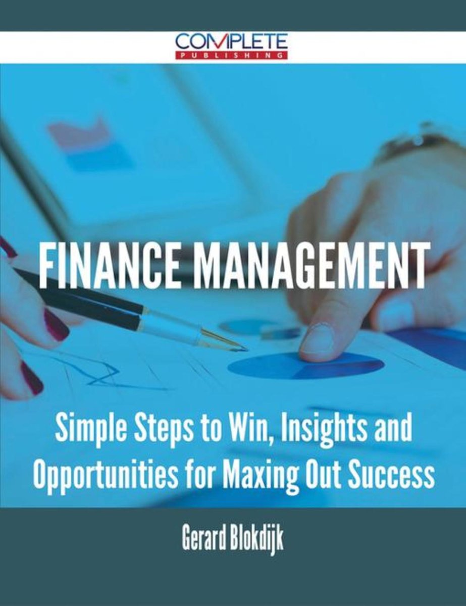Finance Management - Simple Steps to Win, Insights and Opportunities for Maxing Out Success