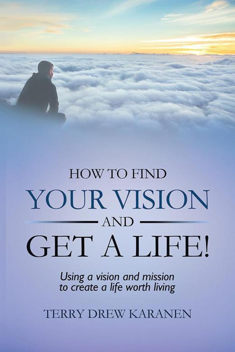 How to Find Your Vision and Get a Life!