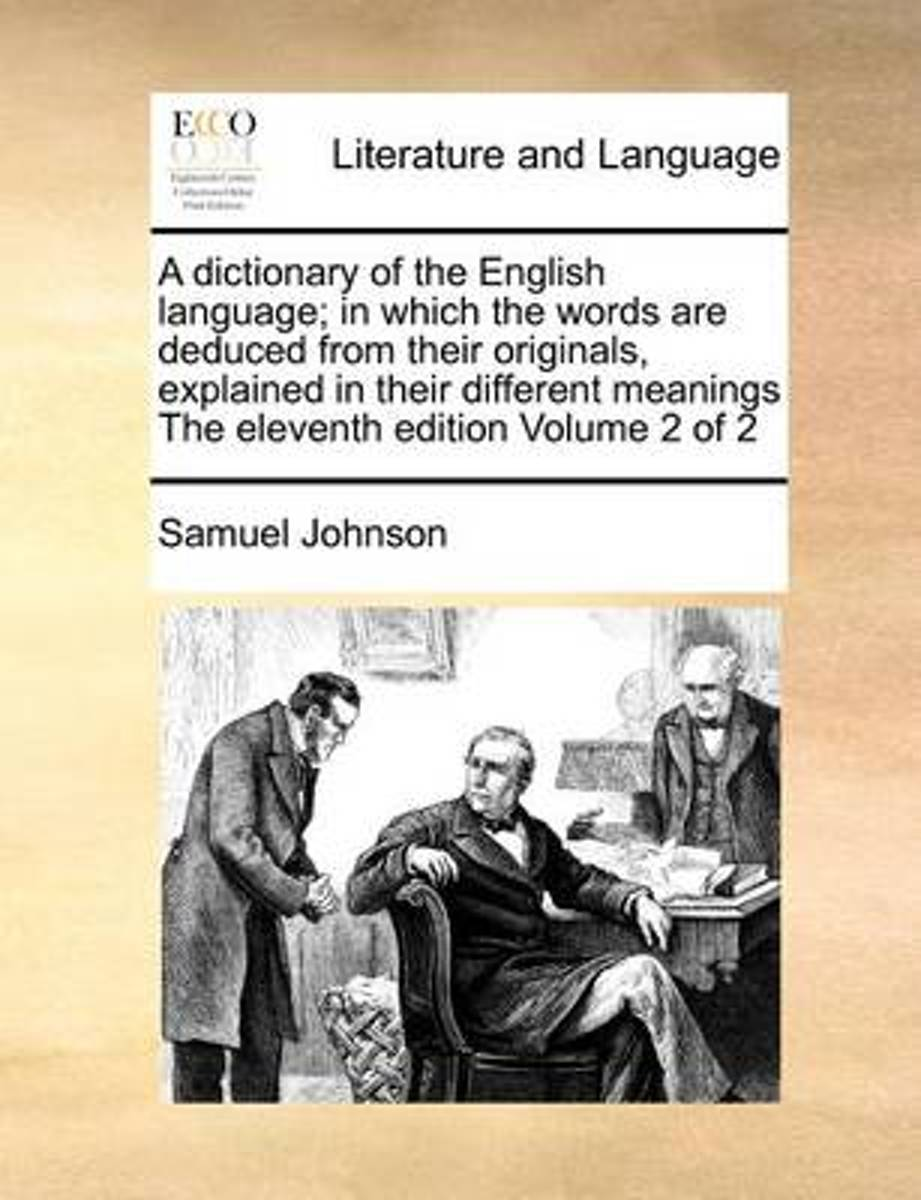 A Dictionary of the English Language; In Which the Words Are Deduced from Their Originals, Explained in Their Different Meanings the Eleventh Edition Volume 2 of 2