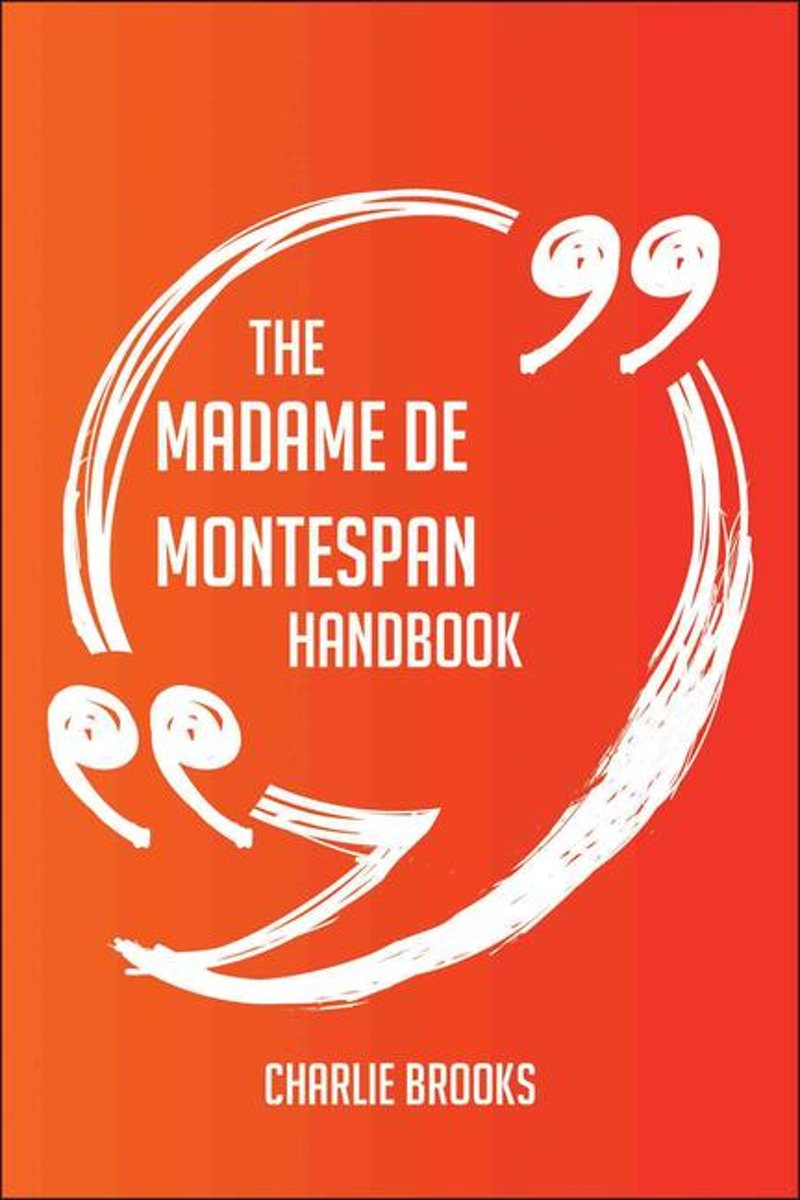 The Madame de Montespan Handbook - Everything You Need To Know About Madame de Montespan