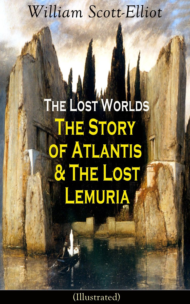The Lost Worlds: The Story of Atlantis & The Lost Lemuria (Illustrated)