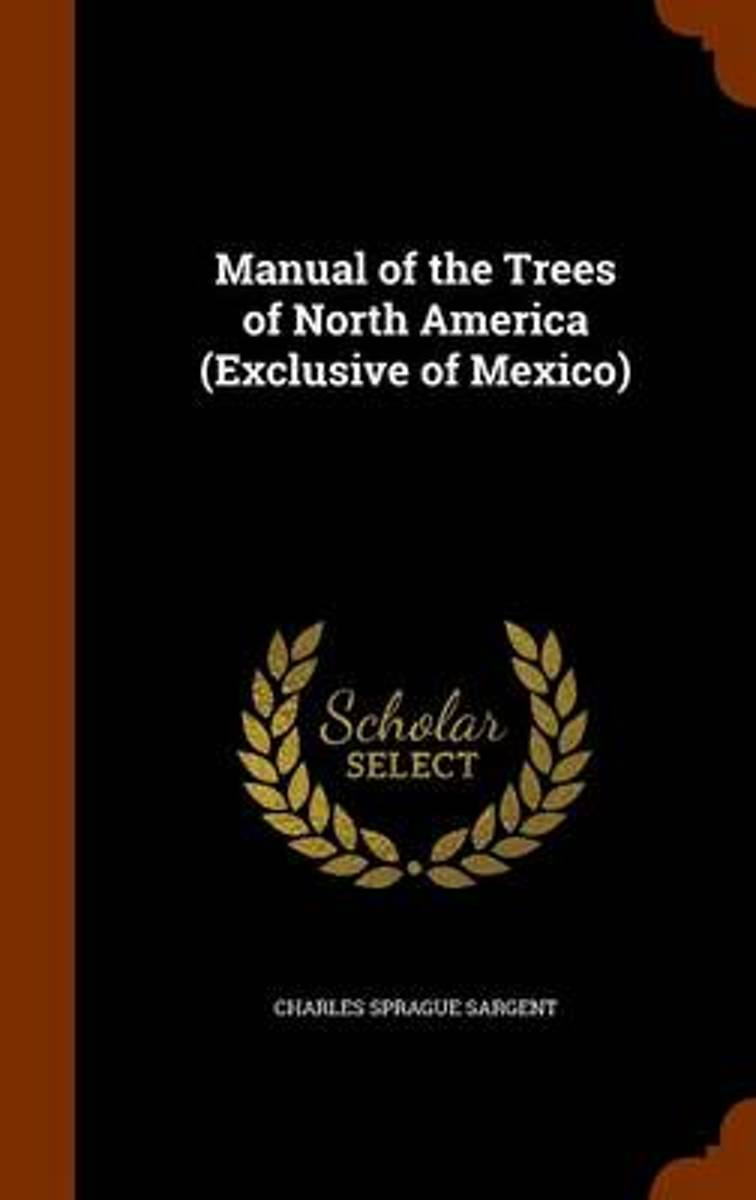 Manual of the Trees of North America (Exclusive of Mexico)