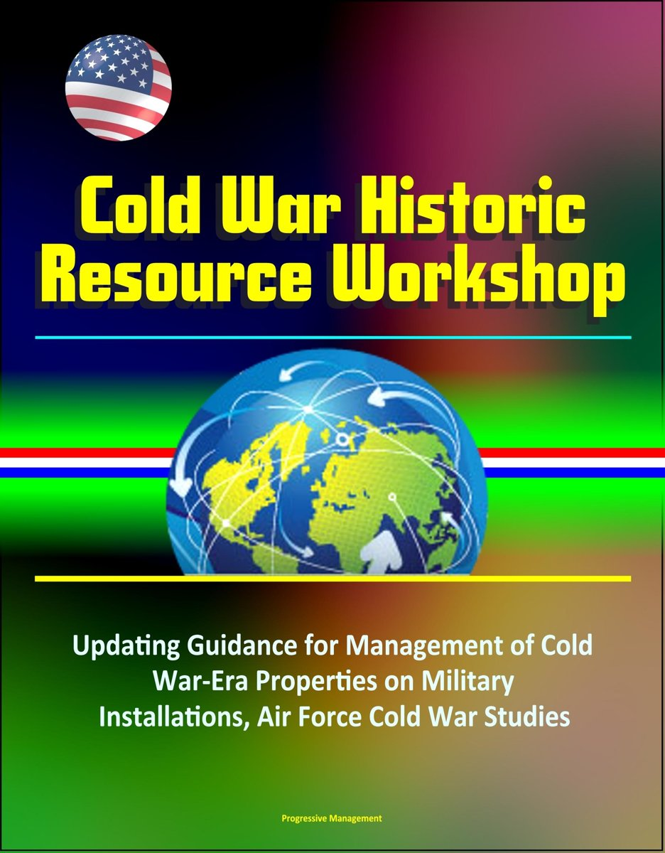 Cold War Historic Resource Workshop: Updating Guidance for Management of Cold War-Era Properties on Military Installations, Air Force Cold War Studies