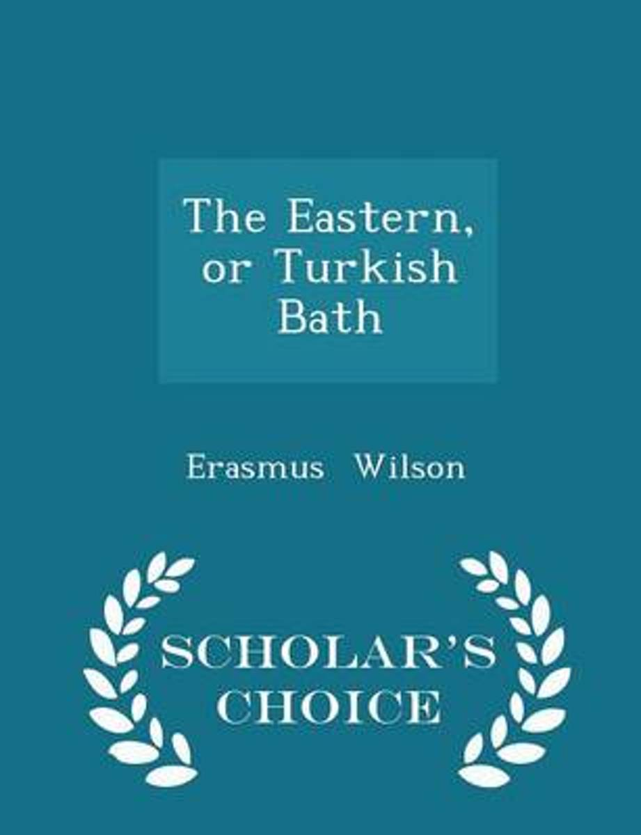 The Eastern, or Turkish Bath - Scholar's Choice Edition