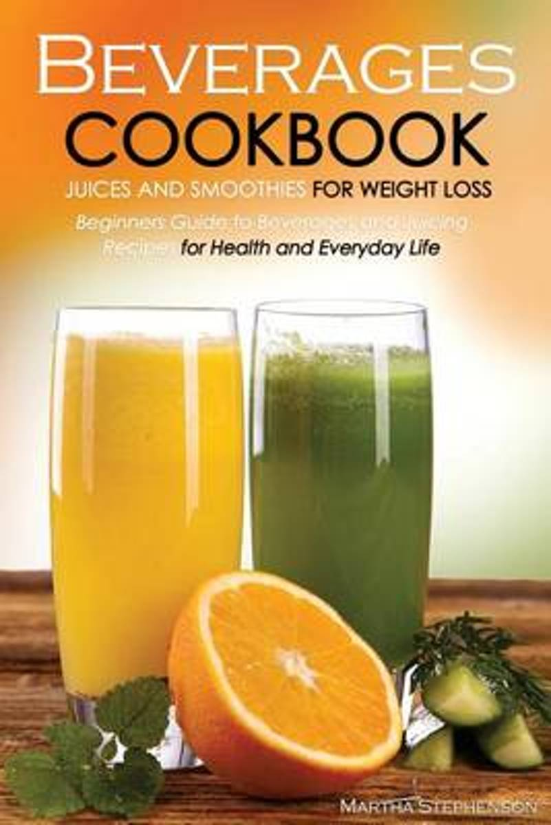 Beverages Cookbook - Juices and Smoothies for Weight Loss
