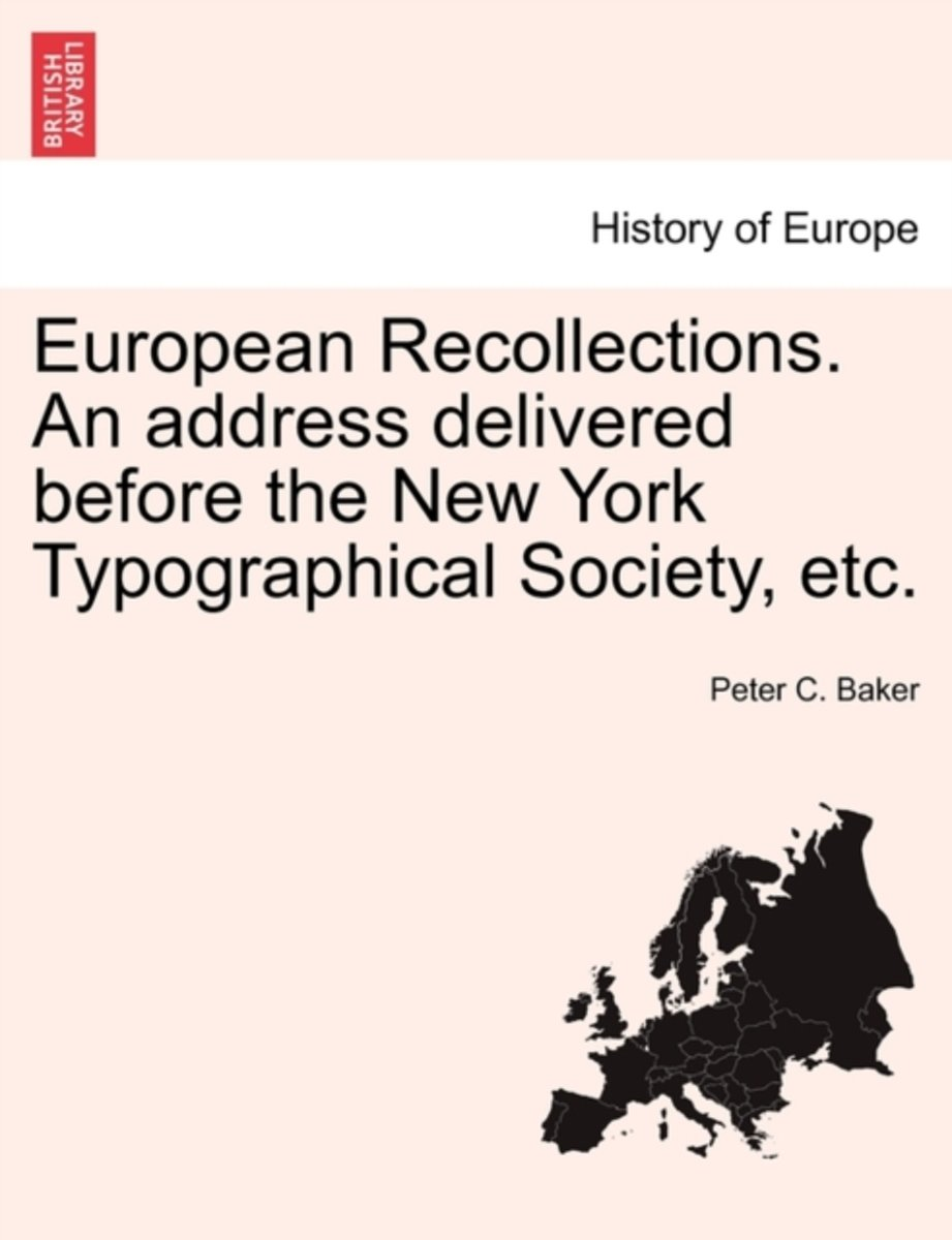 European Recollections. an Address Delivered Before the New York Typographical Society, Etc.