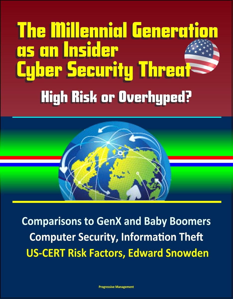 The Millennial Generation as an Insider Cyber Security Threat: High Risk or Overhyped? Comparisons to GenX and Baby Boomers, Computer Security, Information Theft, US-CERT Risk Factors, Edward
