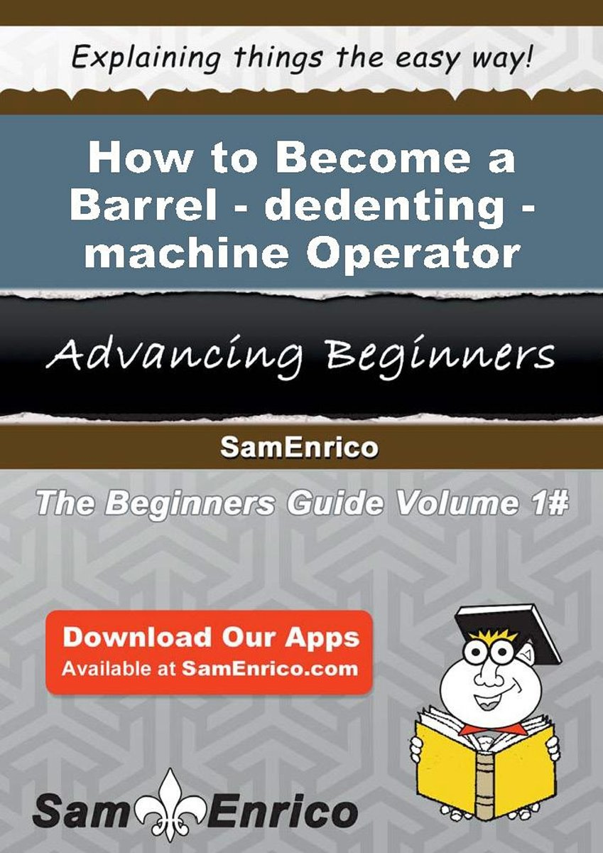 How to Become a Barrel-dedenting-machine Operator