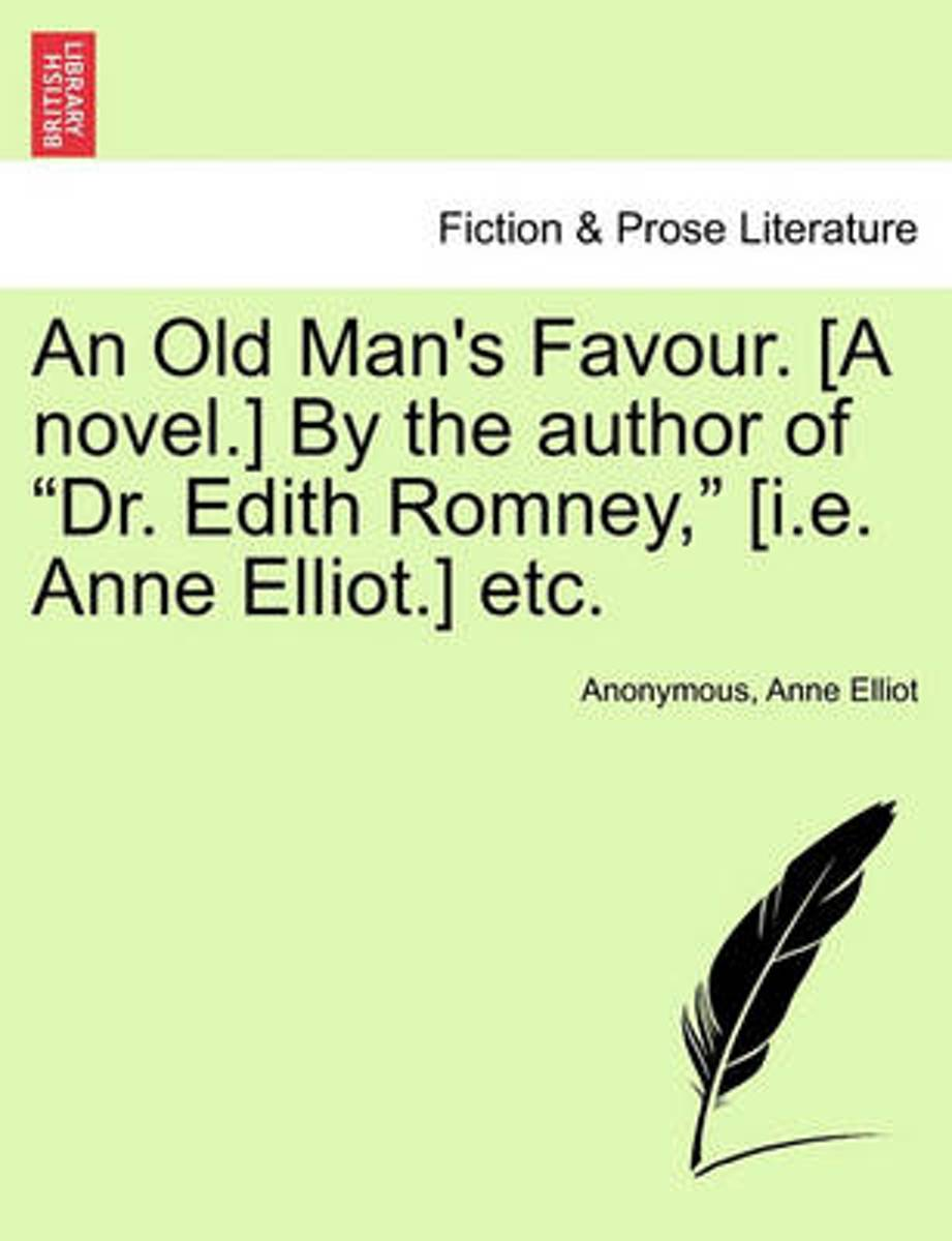 An Old Man's Favour. [A Novel.] by the Author of Dr. Edith Romney, [I.E. Anne Elliot.] Etc.