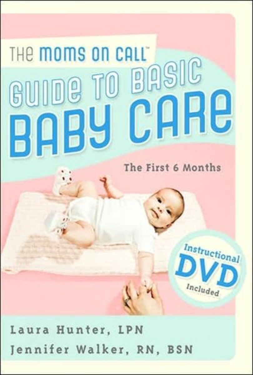 The Moms on Call Guide to Basic Baby Care