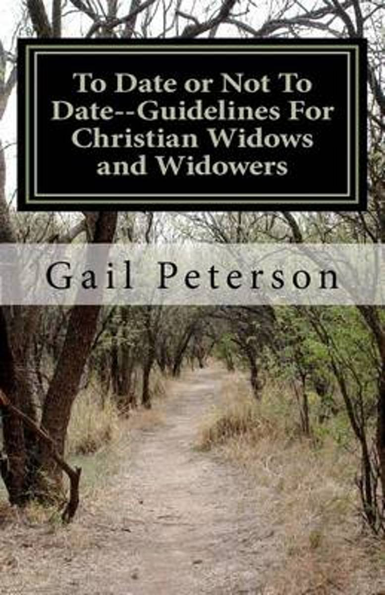 To Date or Not to Date--Guidelines for Christian Widows and Widowers