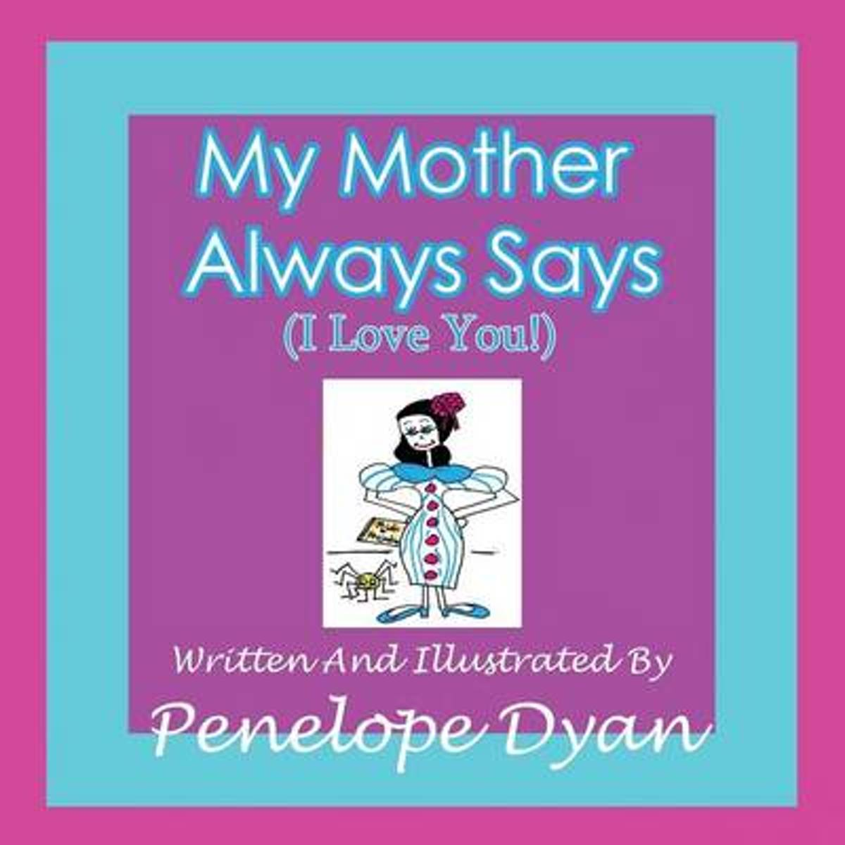 My Mother Always Says (I Love You!)