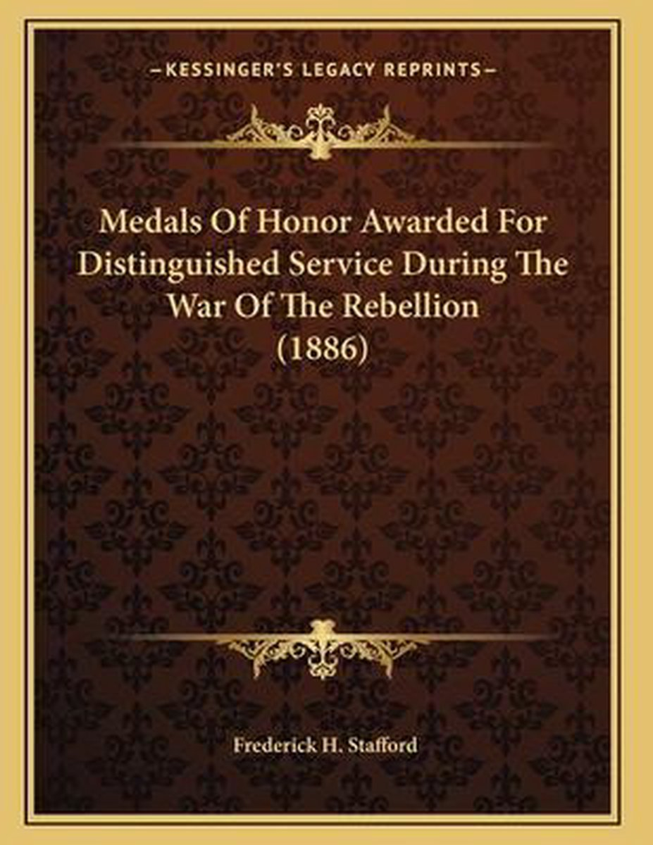 Medals of Honor Awarded for Distinguished Service During the War of the Rebellion (1886)