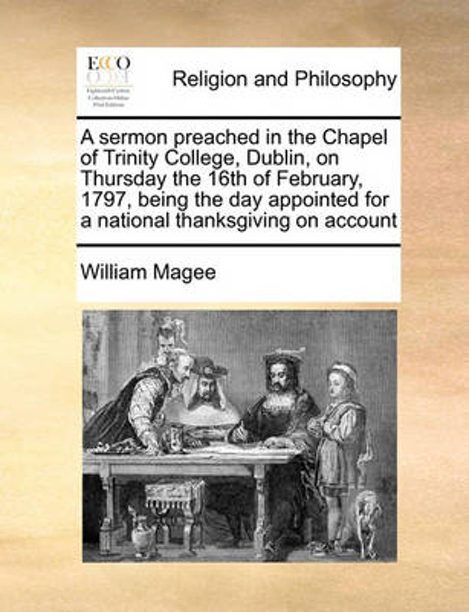 A Sermon Preached in the Chapel of Trinity College, Dublin, on Thursday the 16th of February, 1797, Being the Day Appointed for a National Thanksgiving on Account