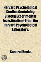 Harvard Psychological Studies Containing Sixteen Experimental Investigations from the Harvard Psychological Laboratory.