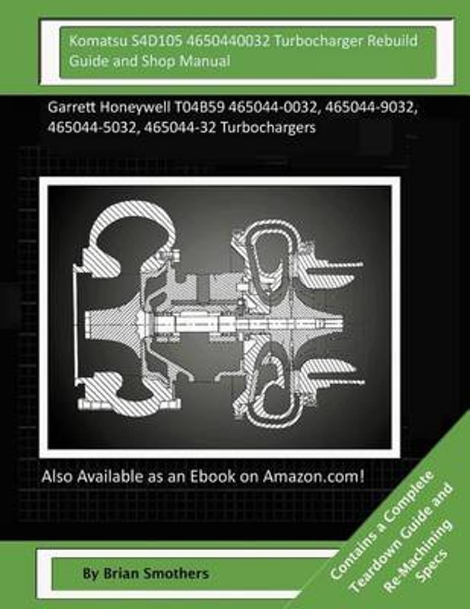 Komatsu S4d105 4650440032 Turbocharger Rebuild Guide and Shop Manual