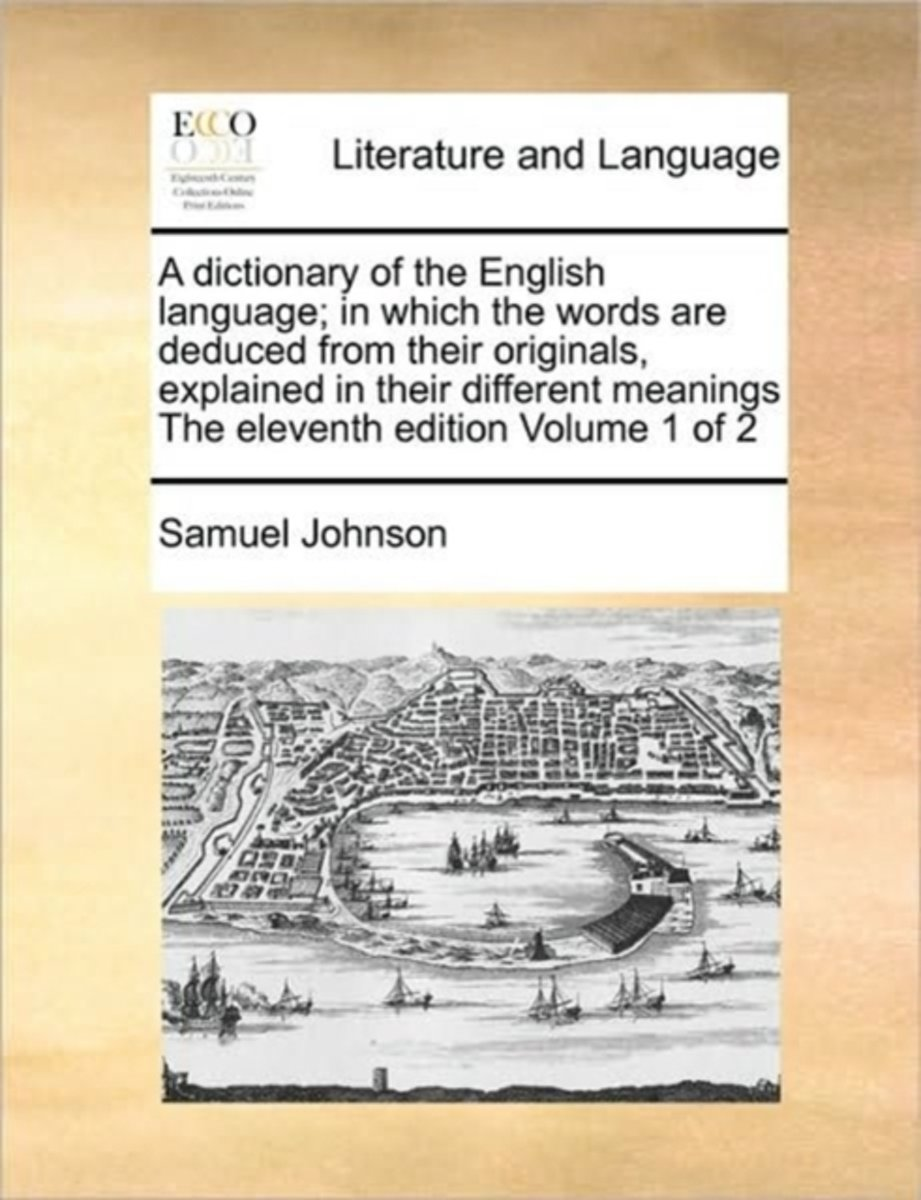 A Dictionary of the English Language; In Which the Words Are Deduced from Their Originals, Explained in Their Different Meanings the Eleventh Edition Volume 1 of 2