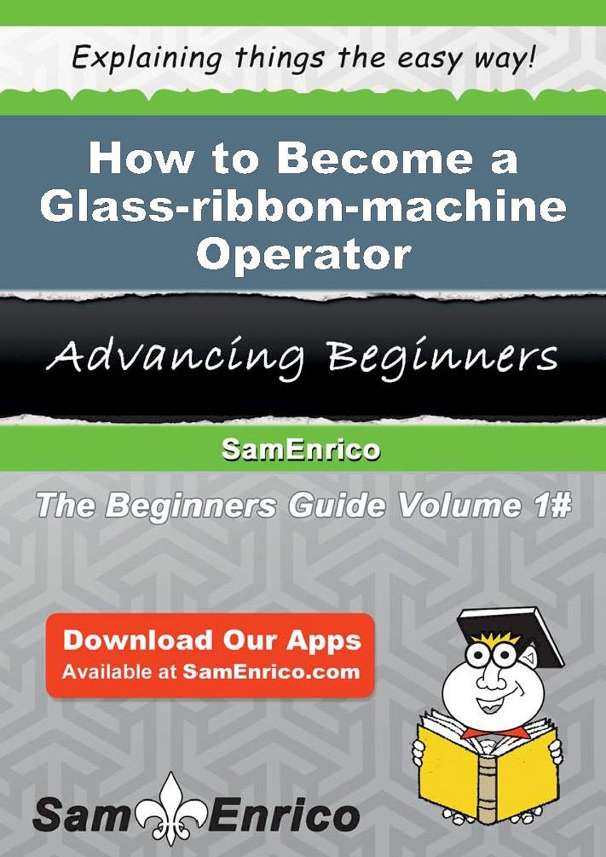 How to Become a Glass-ribbon-machine Operator