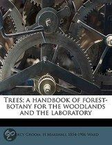 Trees; A Handbook of Forest-Botany for the Woodlands and the Laboratory Volume 1