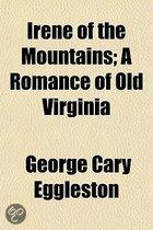 Irene Of The Mountains; A Romance Of Old Virginia