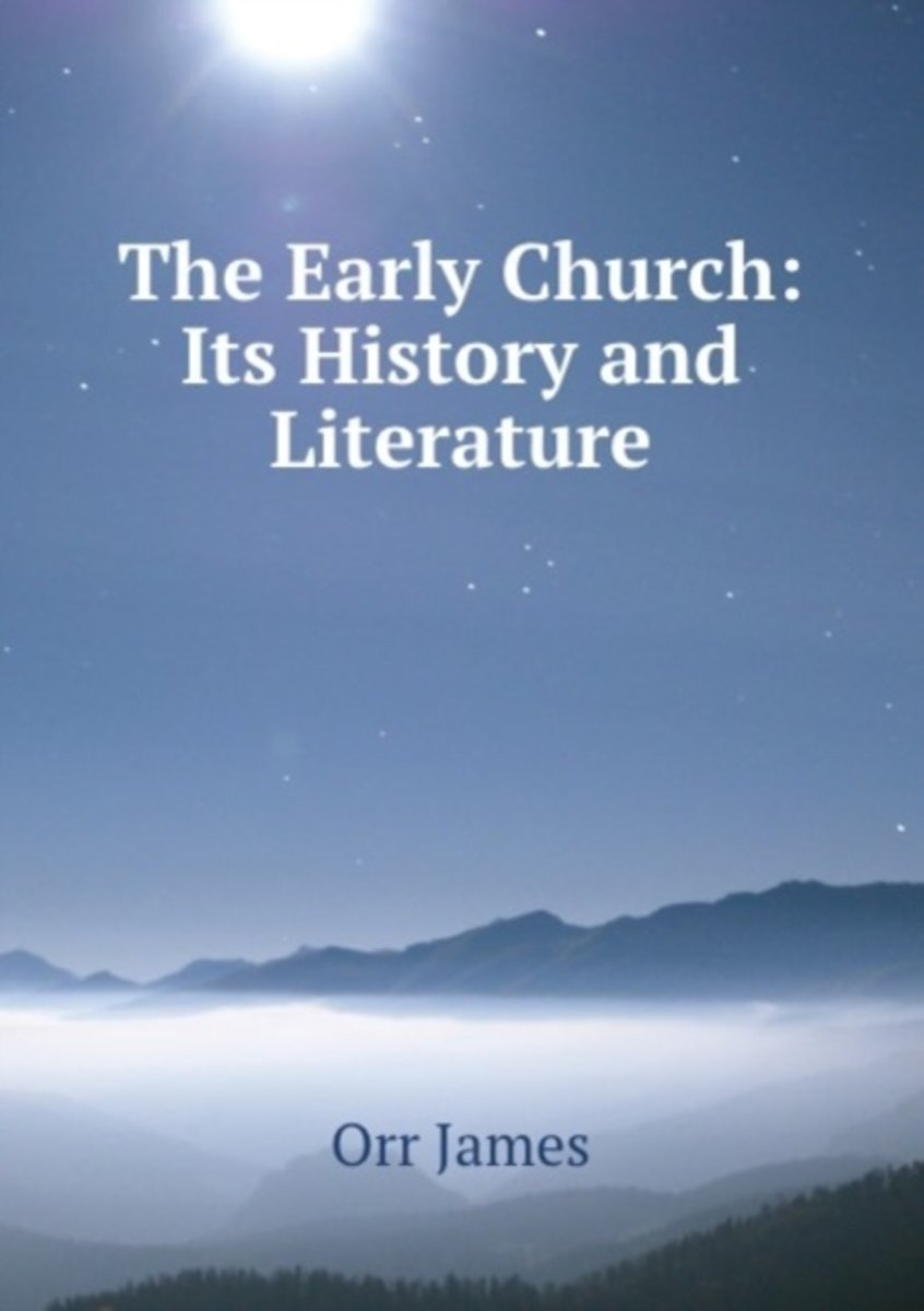 The Early Church: Its History and Literature