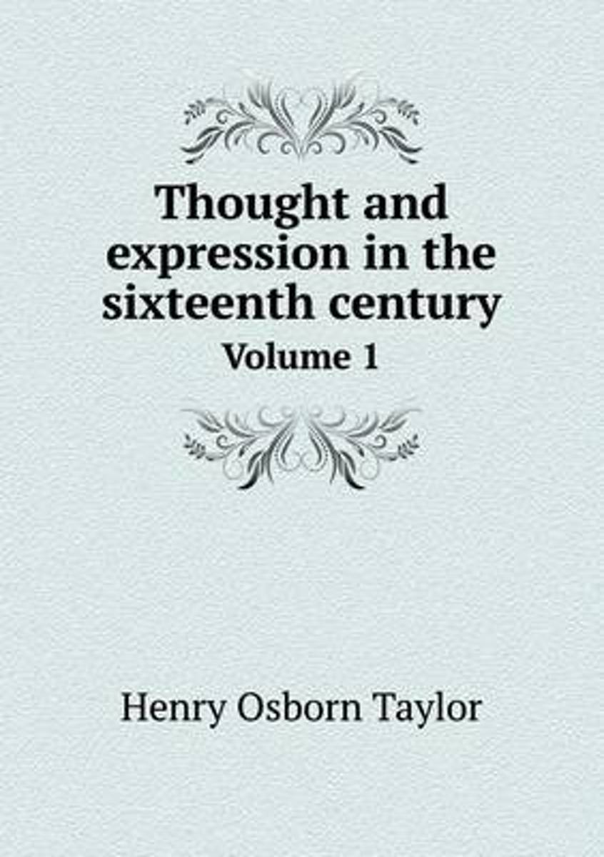 Thought and Expression in the Sixteenth Century Volume 1