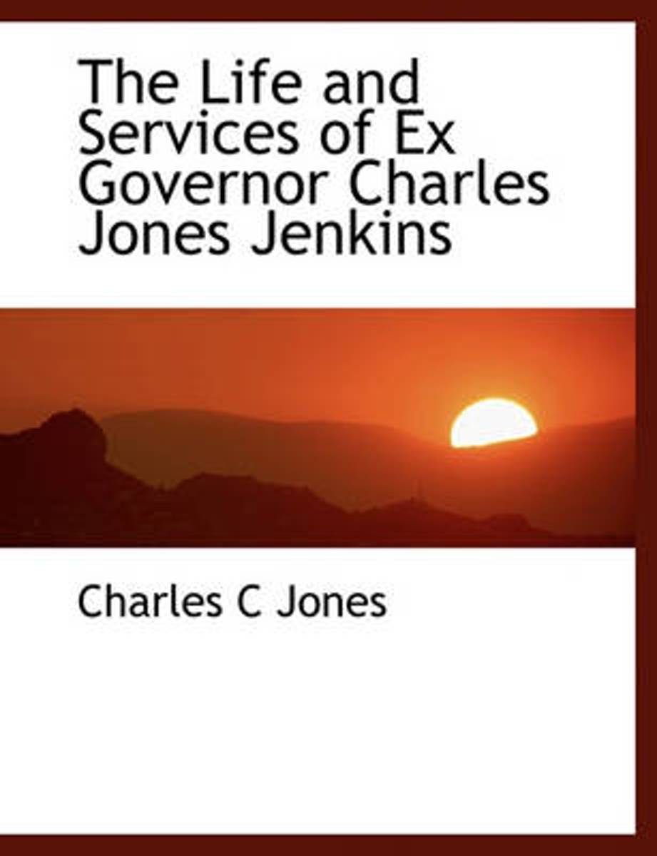 The Life and Services of Ex Governor Charles Jones Jenkins