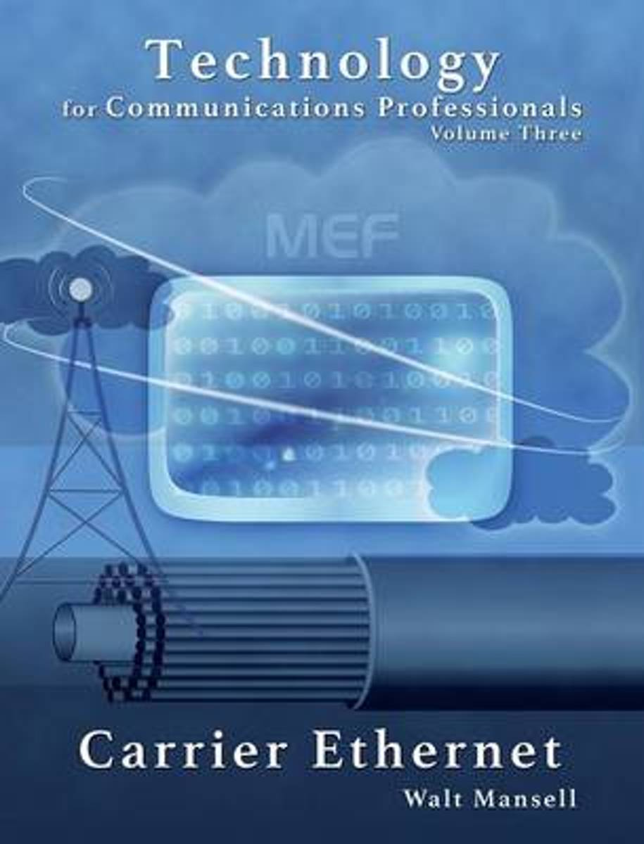 Technology for Communications Professionals, Volume III - Carrier Ethernet