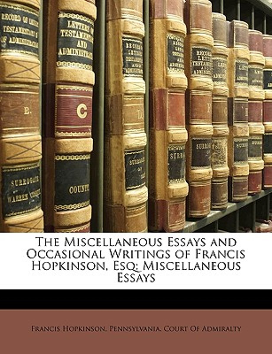 The Miscellaneous Essays And Occasional Writings Of Francis Hopkinson, Esq