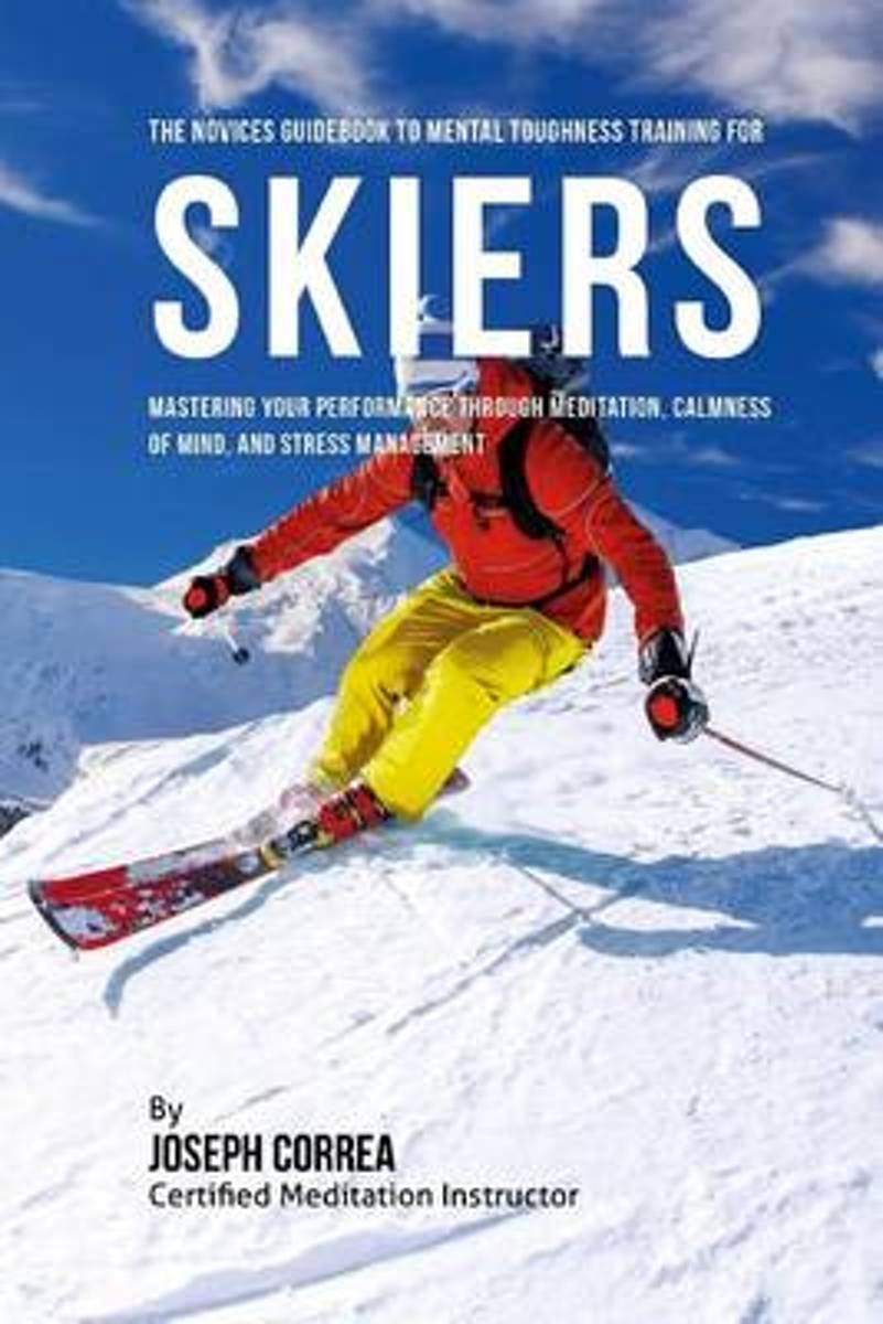 The Novices Guidebook to Mental Toughness for Skiers
